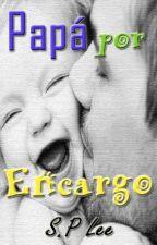 Papá por Encargo. (Pausada Temporalmente)  by PaolaLee198