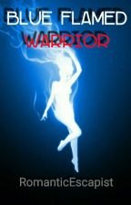 Blue Flamed Warrior by RomanticEscapist