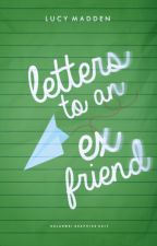 Letters To An Ex-Friend by unknownfamousauthor
