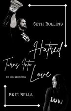 Hatred Turns Into Love   Seth Rollins 💜   #Wattys2017 by DoubleK2569