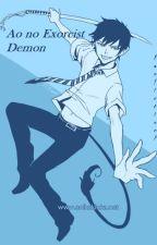 Ao no Exorcist- Demon [OC Fanfiction PL] /ZAWIESZONE/ by Rouz666_777