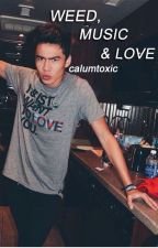 weed, music & love | calum hood | by calumtoxic