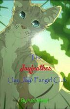 The Jayfeather (Jay Jay) Fangirl Club by ruddergrl