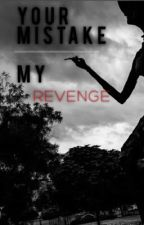 Your Mistake, My Revenge by Jaylieghsmommy