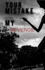 Your Mistake, My Revenge by Jaylieghsmommy