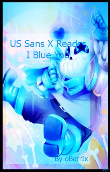 I Blue You - Underswap Sans x Reader~DISCONTINUED