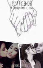 Just Friends. A Camren Fanfiction. by IShipCamren98