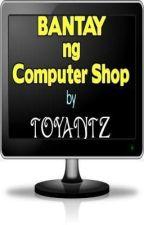 Bantay ng Computer Shop by supertoyantz