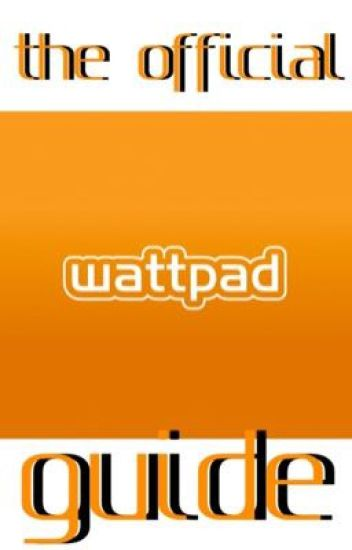 Wattpad: The Official Unofficial Guide to Choosing Books
