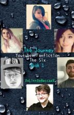 Youtuber Fanfiction - The Six | The Journey | Book #1 by XxLittleBeccaxX