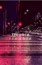 Trouble •T.2• || Njn. by ButYouKnowMa_