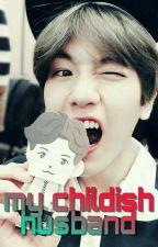 My Childish Husband by Baekhyunee_exoo4