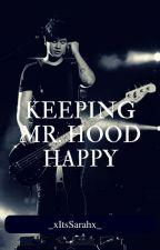 Keeping Mr. Hood Happy  ↱ Calum Hood ff ↰ by _xItsSarahx_