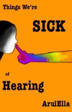 Things We're Sick of Hearing by ArulElla