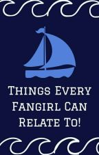 Things that Every Fangirl can Relate To! by Natattack1235
