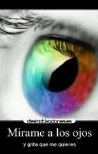 Mirame A Los Ojos Y Grita Que Me Quieres(fred y tu) by elinaaaelaa