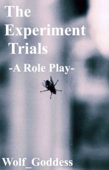 The Experiment Trials -A Role Play-
