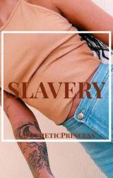 Slavery  by -AestheticPrincess