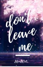 Don't Leave Me by IamACat_