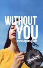 Without You || Projeto Born To Die by morangomofado