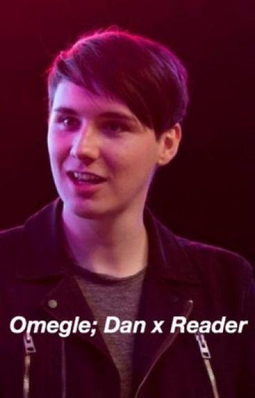 Omegle; Dan Howell x Reader