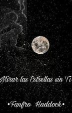 Mirar las Estrellas Sin Ti ♥ / Hiccelsa / ( Terminada) by FanfroHaddock
