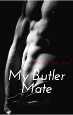 My Butler Mate by BriLynnbooks
