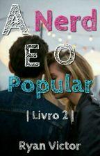 | A Nerd E O Popular  | Livro 2 | PAUSADO by Ryan_Victor16