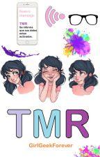 TMR. by GirlGeekForever