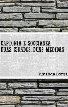 Captonia e Soccianea - Duas cidades, duas medidas by AmandaBorgato