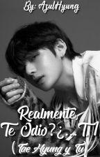 Realmente, Te Odio?¿... (TaeHyung y Tu) ~Completa~ by Azulhyung