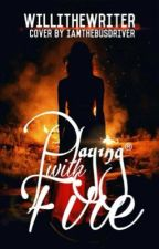 Playing With Fire. (First book in the Deadly Series) #wattys2016 by willithewriter