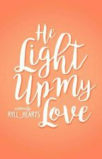 He Light Up My Love (On-going) by Cara_WP13