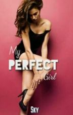 My Perfect Girl [+18] [Pausada Y Próximamente Modificada] by Sky_writer_2000