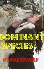 Dominant Species- Restricted Chapters by Part2Wolf