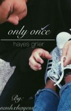 only once, hayes grier by nashxhayess
