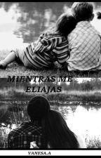 MIENTRAS ME ELIJAS by ayalitavane
