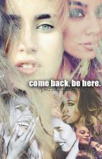 《Come back, be here》 by perfectfakelove
