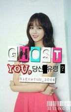 Ghost-you (Pcy And Ksh) by Baekhyun_3006
