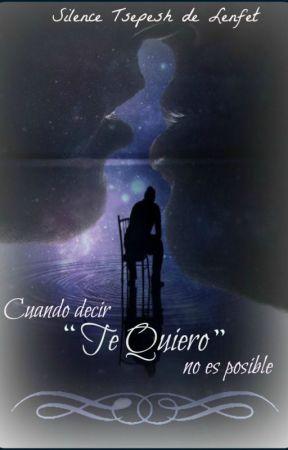 """Cuando decir """"Te quiero"""" no es posible by Silence100"""