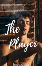 The Player (COMPLETED) by Imbaaaaah