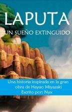 LAPUTA: UN SUEÑO EXTINGUIDO by Nyx_Charlotte