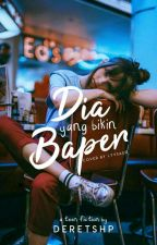 Dia Yang Bikin BAPER by Deretshp