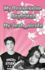 My Possessive Boyfriend by inah_nicole