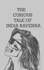The Curious Tale Of India Ravenna by saks2904