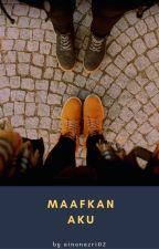 Maafkan Aku (MA)- CYS sequel by ainanazri02
