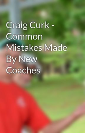 Craig Curk - Common Mistakes Made By New Coaches by craigcurk