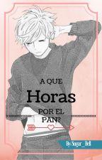 A Que Horas Por El Pan? [[TERMINADA]] by Sugar_Bell