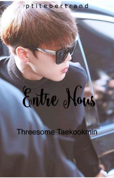 Entre nous ||Threesome Taekookmin||