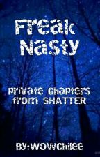 Freak Nasty - Private Chapters by Wowchilee